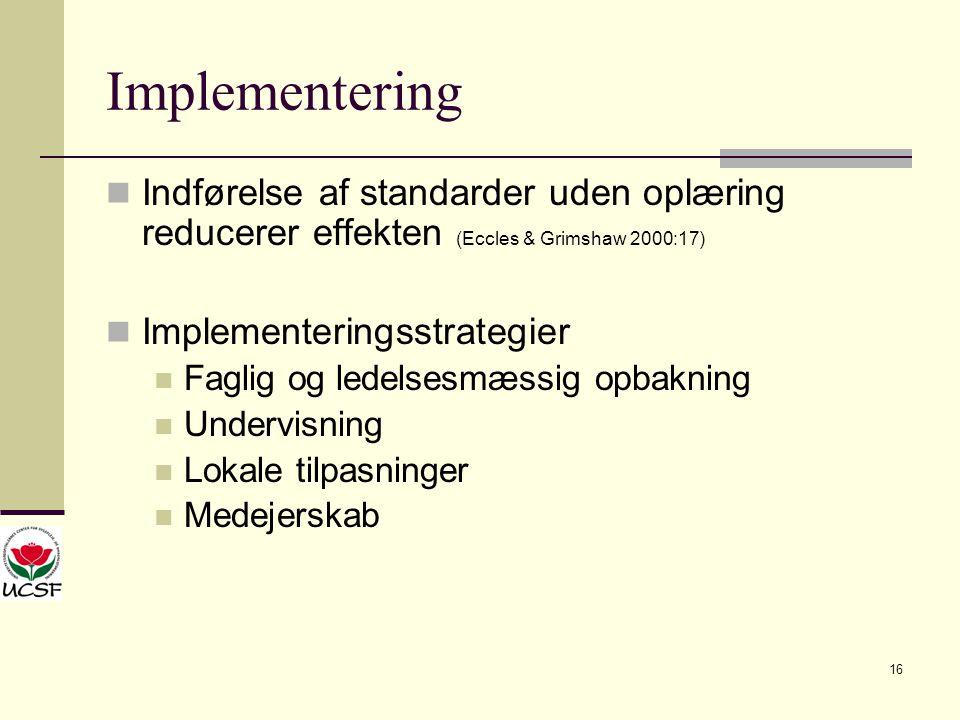 Implementering Indførelse af standarder uden oplæring reducerer effekten (Eccles & Grimshaw 2000:17)
