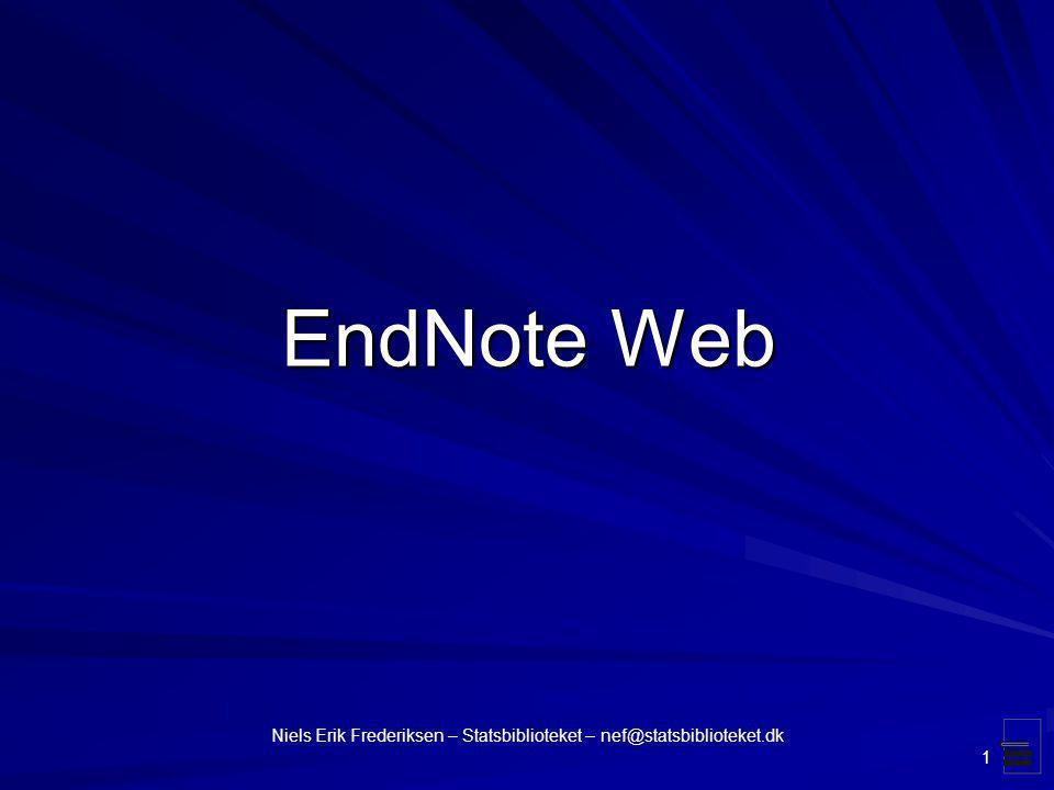 EndNote Web Niels Erik Frederiksen – Statsbiblioteket – nef@statsbiblioteket.dk