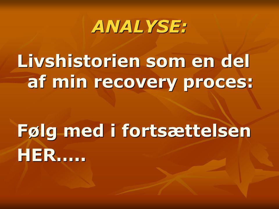 ANALYSE: Livshistorien som en del af min recovery proces: Følg med i fortsættelsen HER…..