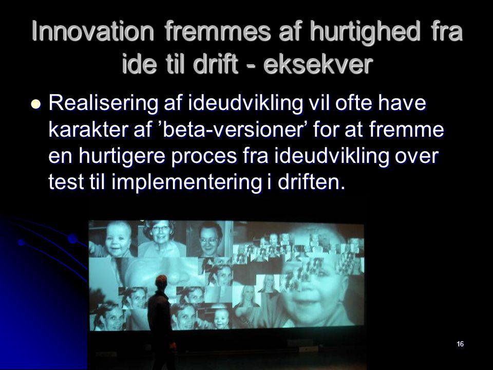 Innovation fremmes af hurtighed fra ide til drift - eksekver