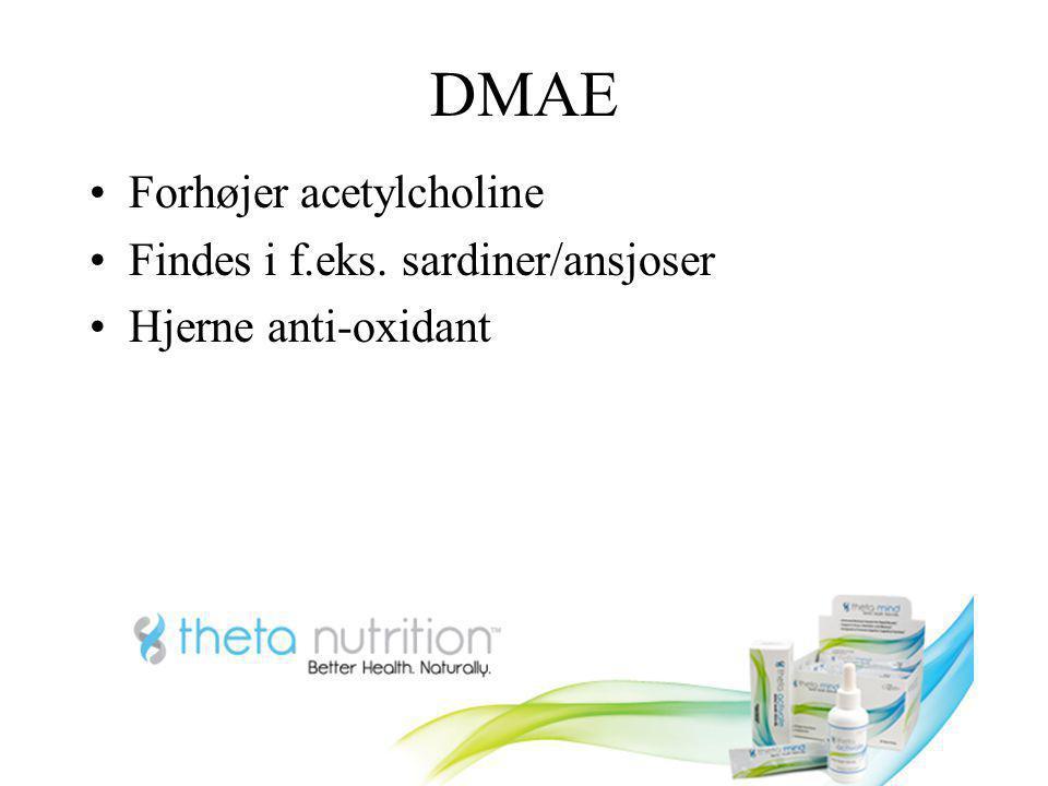DMAE Forhøjer acetylcholine Findes i f.eks. sardiner/ansjoser