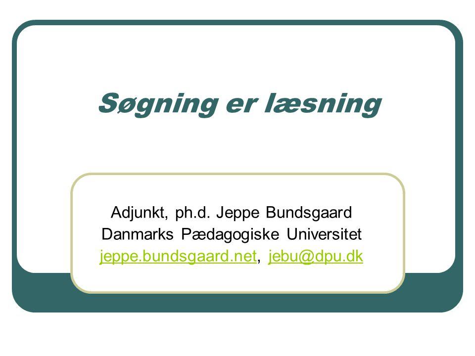 Søgning er læsning Adjunkt, ph.d. Jeppe Bundsgaard