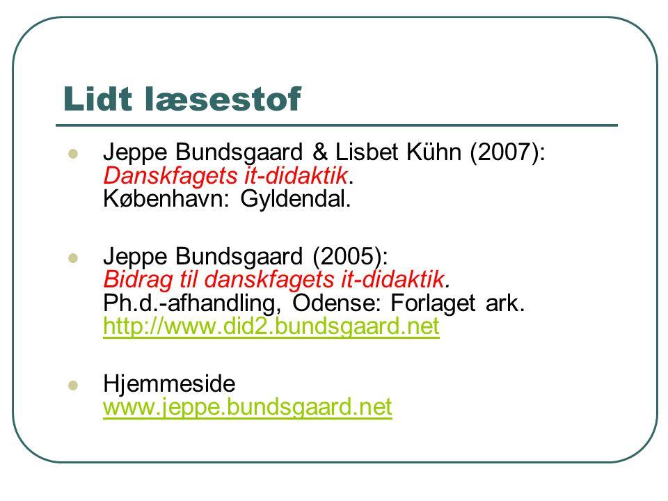 Lidt læsestof Jeppe Bundsgaard & Lisbet Kühn (2007): Danskfagets it-didaktik. København: Gyldendal.