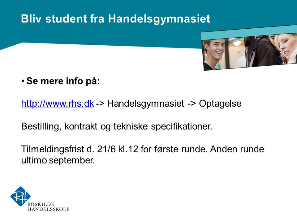 Se mere info på: http://www.rhs.dk -> Handelsgymnasiet -> Optagelse. Bestilling, kontrakt og tekniske specifikationer.