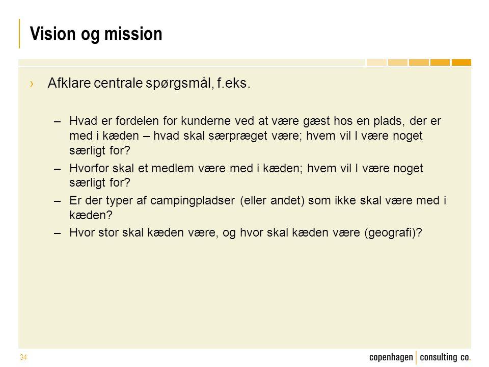 Vision og mission Afklare centrale spørgsmål, f.eks.