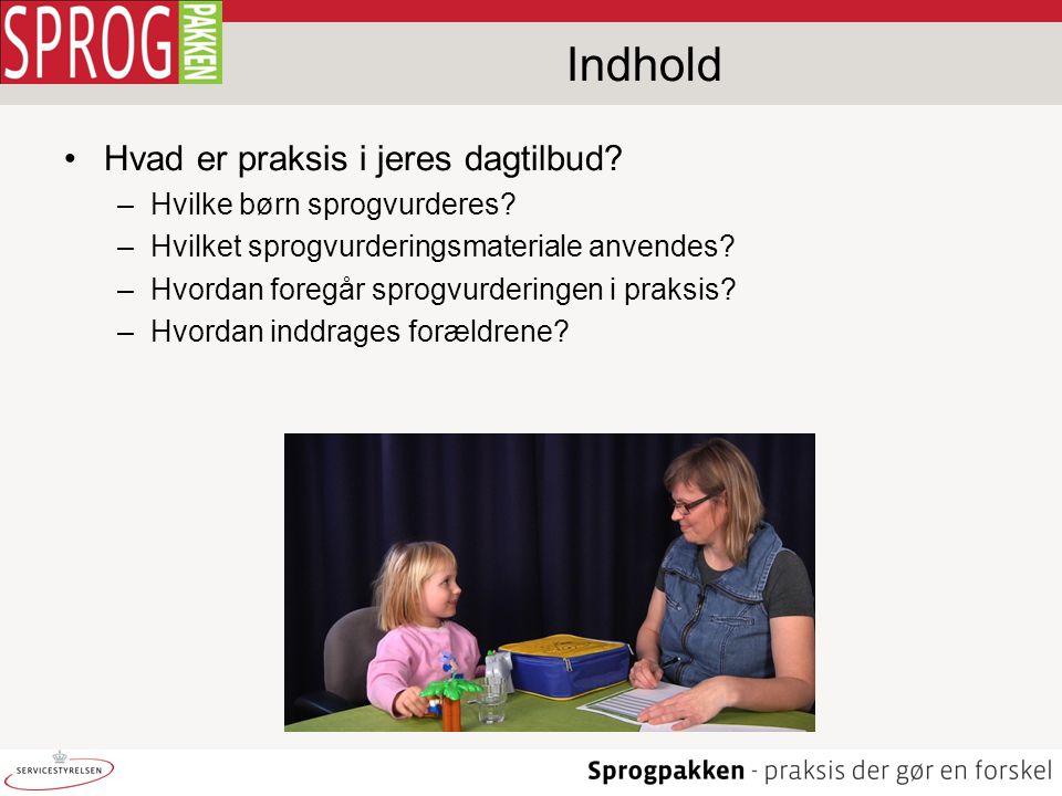 Indhold Hvad er praksis i jeres dagtilbud Hvilke børn sprogvurderes