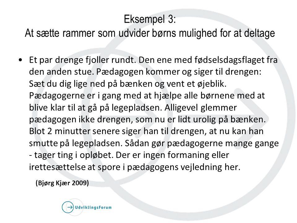 Eksempel 3: At sætte rammer som udvider børns mulighed for at deltage