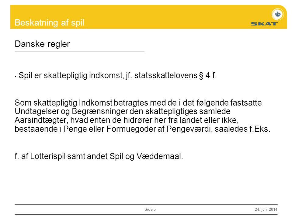 Danske regler Spil er skattepligtig indkomst, jf. statsskattelovens § 4 f.