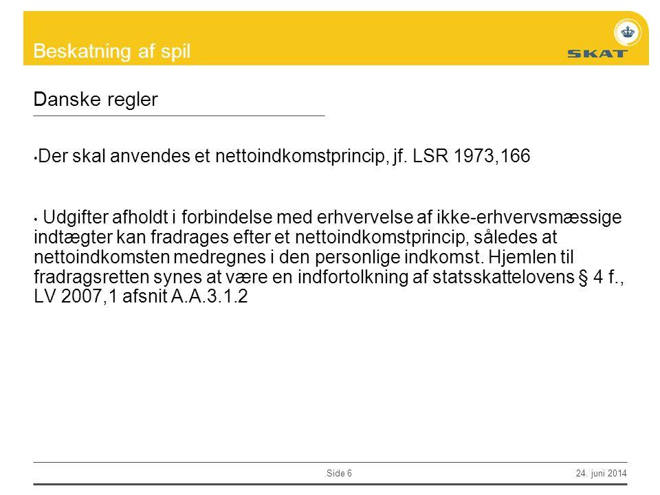 Danske regler Der skal anvendes et nettoindkomstprincip, jf. LSR 1973,166.