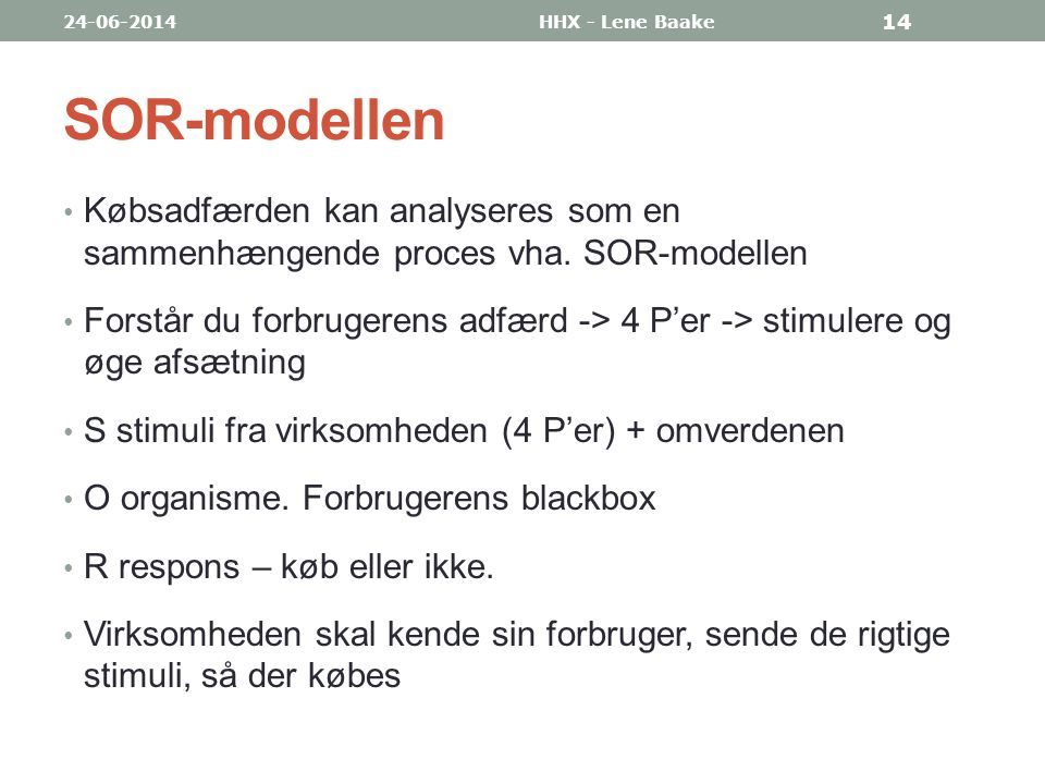 03-04-2017 HHX - Lene Baake. SOR-modellen. Købsadfærden kan analyseres som en sammenhængende proces vha. SOR-modellen.