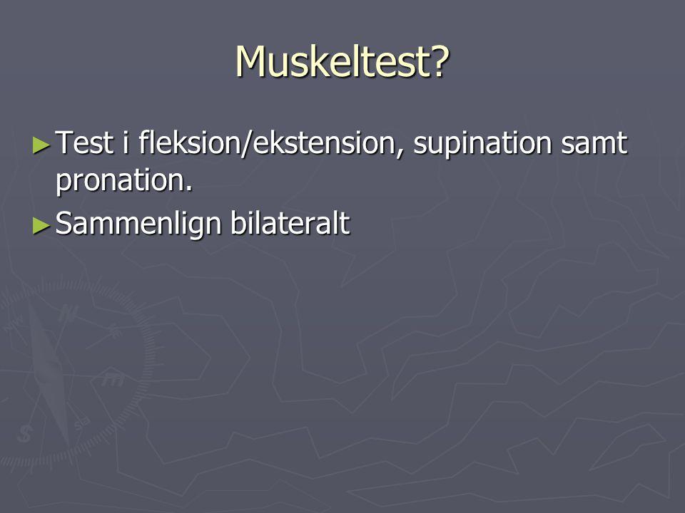 Muskeltest Test i fleksion/ekstension, supination samt pronation.