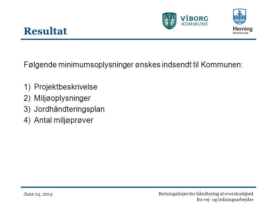 Resultat Følgende minimumsoplysninger ønskes indsendt til Kommunen: