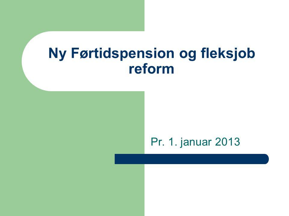 Ny Førtidspension og fleksjob reform