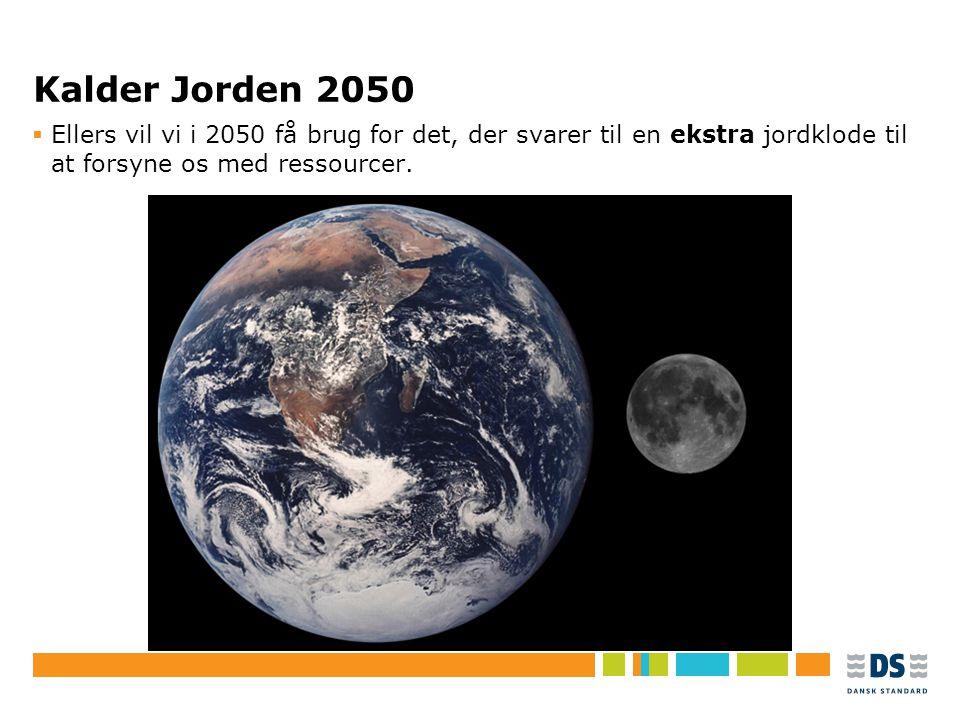 Kalder Jorden 2050 Ellers vil vi i 2050 få brug for det, der svarer til en ekstra jordklode til at forsyne os med ressourcer.