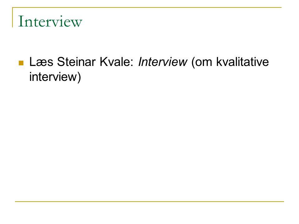 Interview Læs Steinar Kvale: Interview (om kvalitative interview)