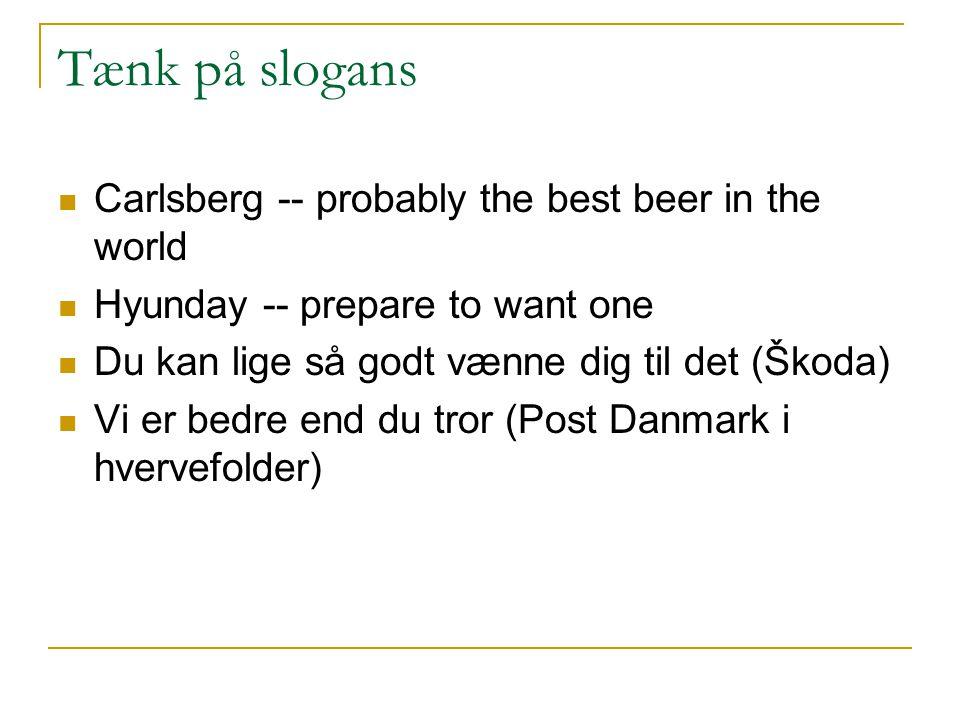 Tænk på slogans Carlsberg -- probably the best beer in the world