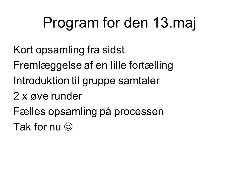 Program for den 13.maj Kort opsamling fra sidst