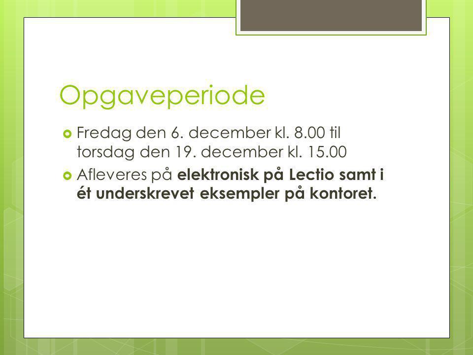 Opgaveperiode Fredag den 6. december kl. 8.00 til torsdag den 19. december kl. 15.00.