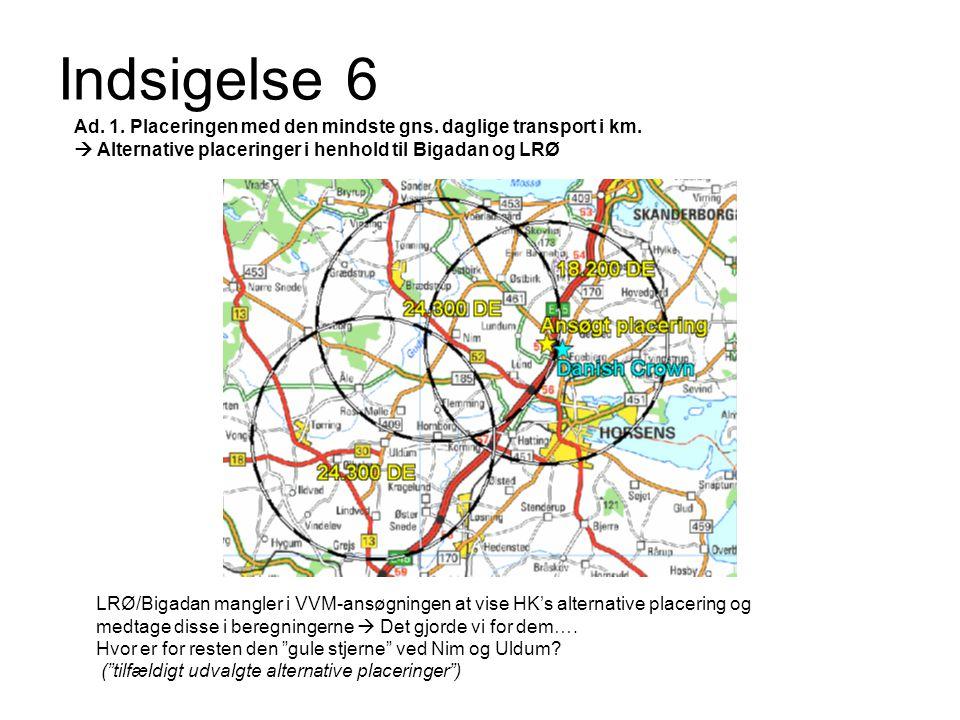 Indsigelse 6 Ad. 1. Placeringen med den mindste gns. daglige transport i km.  Alternative placeringer i henhold til Bigadan og LRØ.