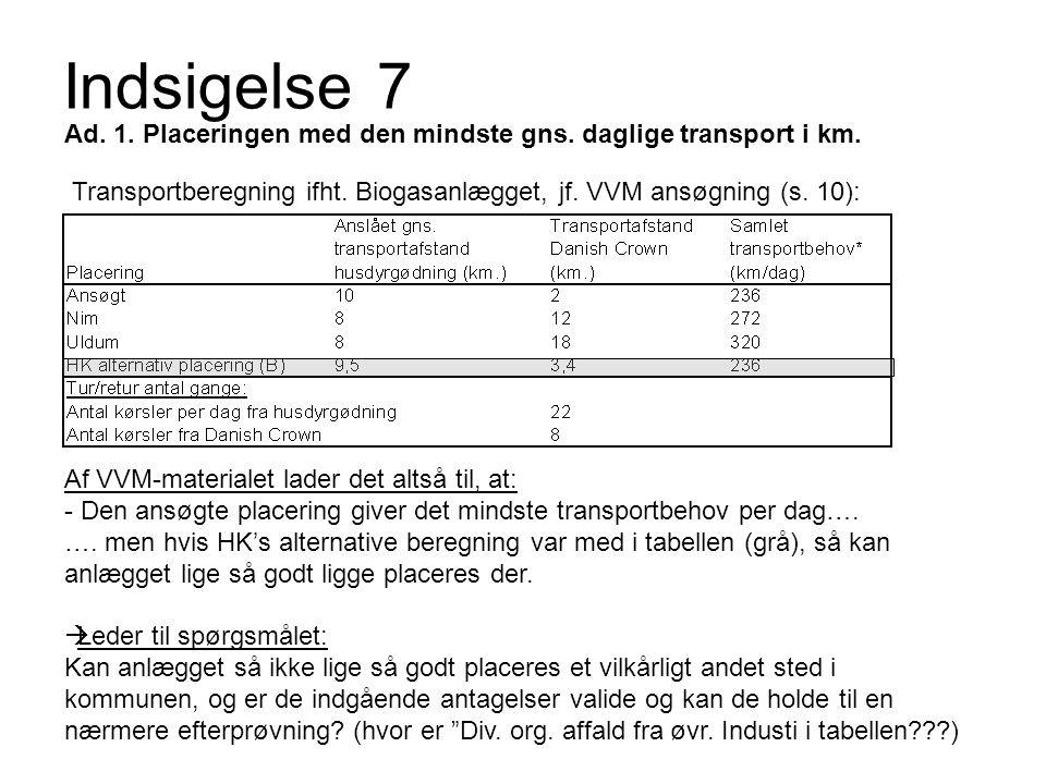 Indsigelse 7 Ad. 1. Placeringen med den mindste gns. daglige transport i km. Transportberegning ifht. Biogasanlægget, jf. VVM ansøgning (s. 10):