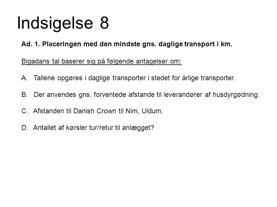 Indsigelse 8 Ad. 1. Placeringen med den mindste gns. daglige transport i km. Bigadans tal baserer sig på følgende antagelser om: