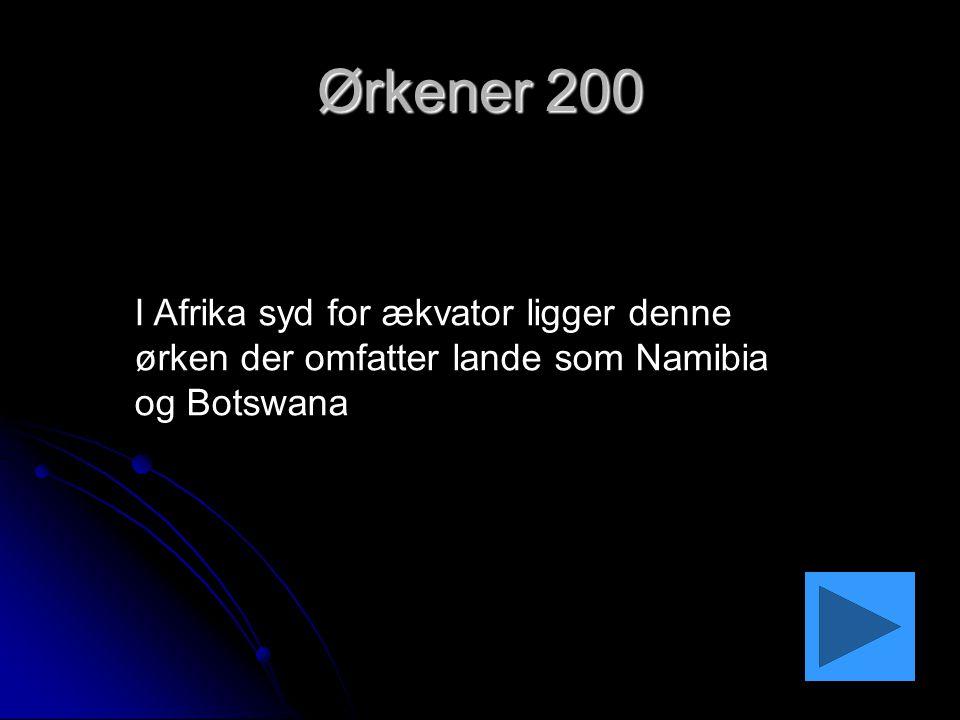 Ørkener 200 I Afrika syd for ækvator ligger denne ørken der omfatter lande som Namibia og Botswana