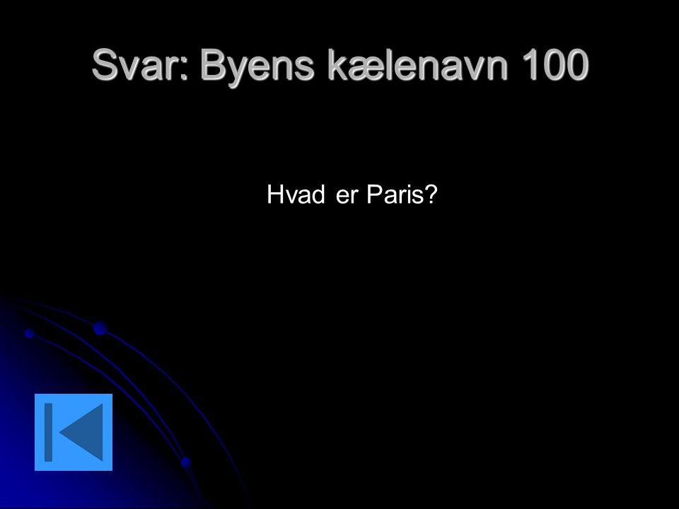 Svar: Byens kælenavn 100 Hvad er Paris