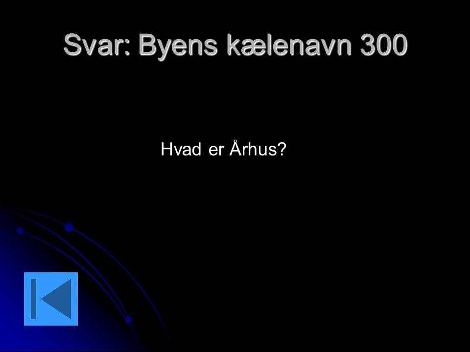 Svar: Byens kælenavn 300 Hvad er Århus