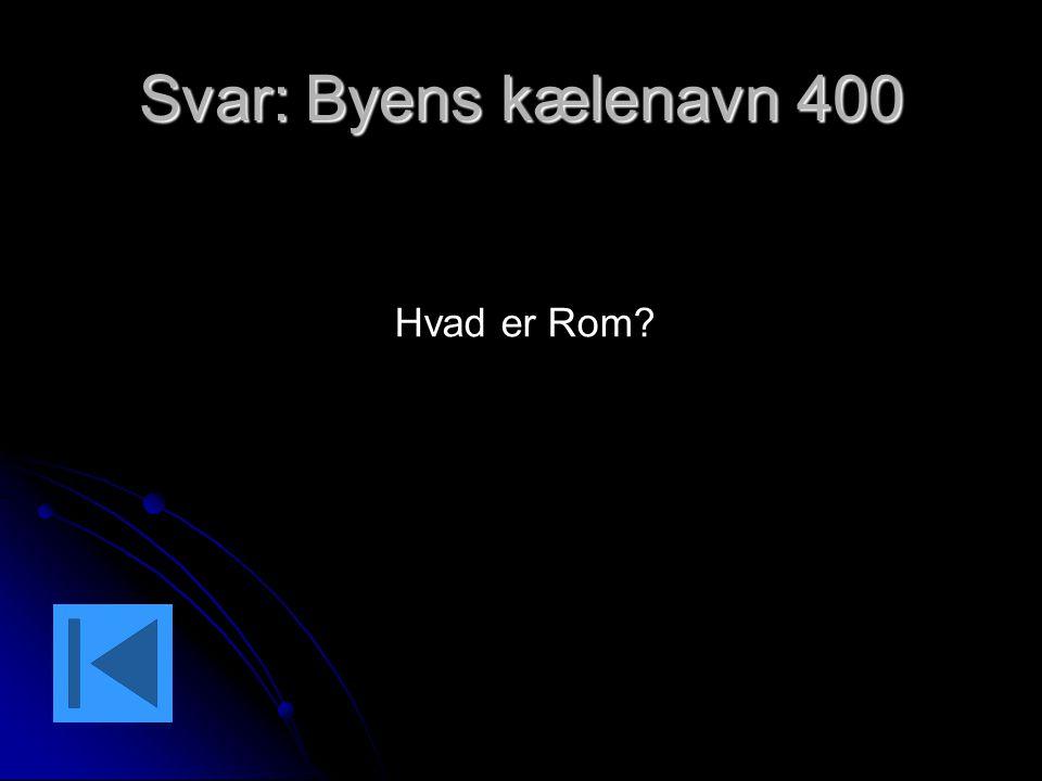 Svar: Byens kælenavn 400 Hvad er Rom