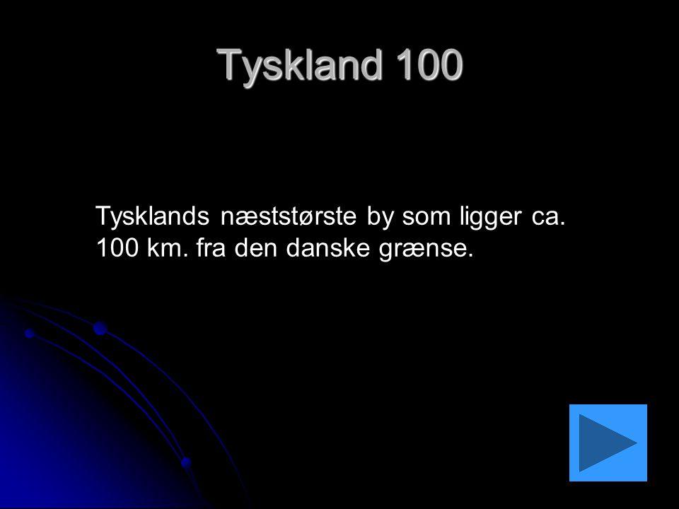 Tyskland 100 Tysklands næststørste by som ligger ca. 100 km. fra den danske grænse.
