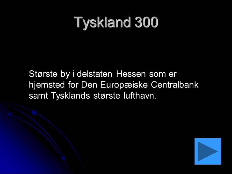 Tyskland 300 Største by i delstaten Hessen som er hjemsted for Den Europæiske Centralbank samt Tysklands største lufthavn.