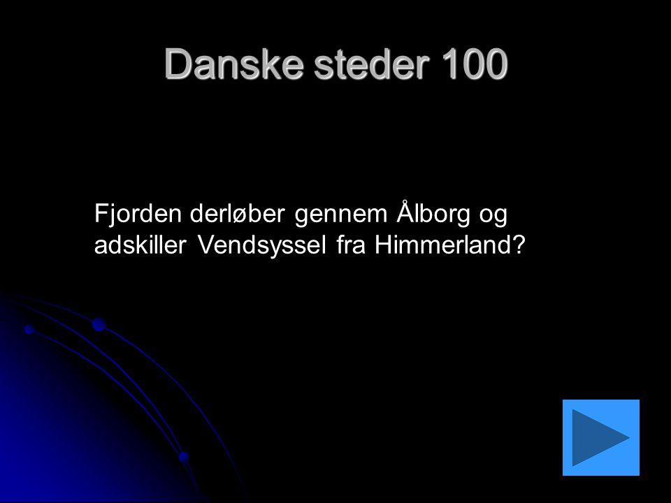 Danske steder 100 Fjorden derløber gennem Ålborg og adskiller Vendsyssel fra Himmerland
