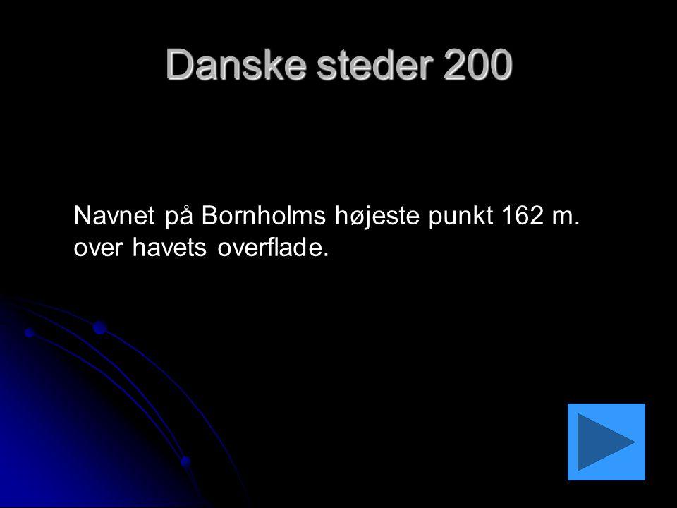 Danske steder 200 Navnet på Bornholms højeste punkt 162 m. over havets overflade.