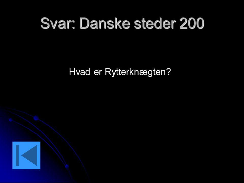 Svar: Danske steder 200 Hvad er Rytterknægten