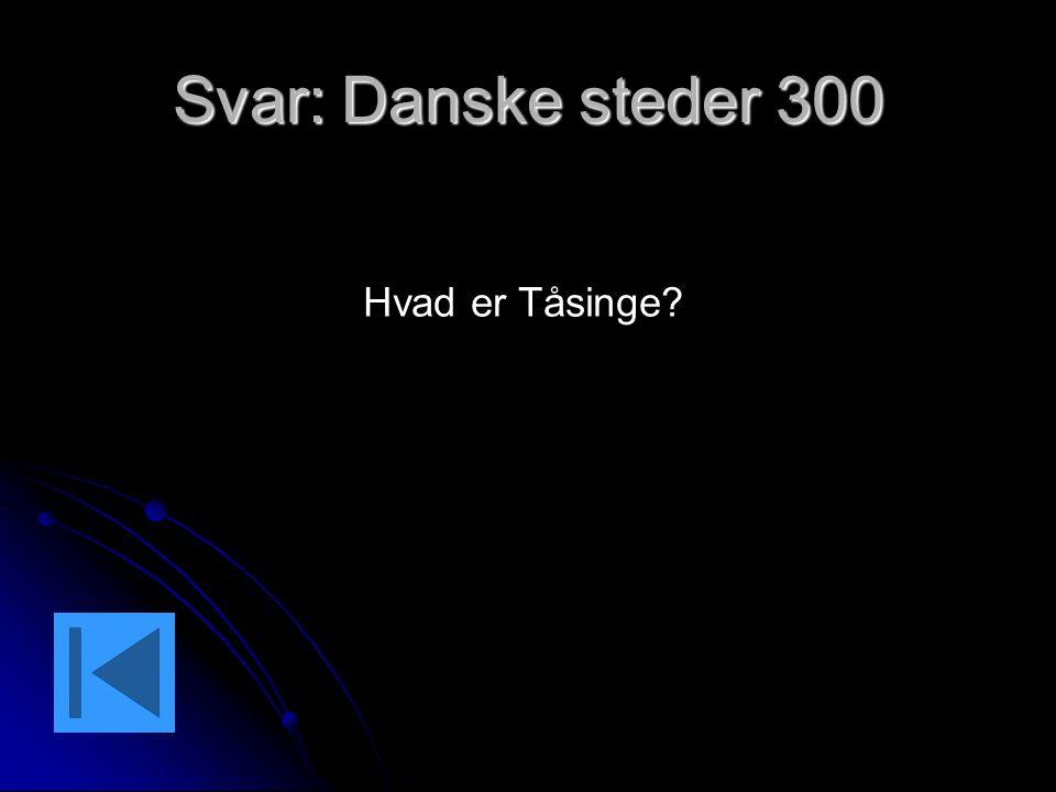 Svar: Danske steder 300 Hvad er Tåsinge