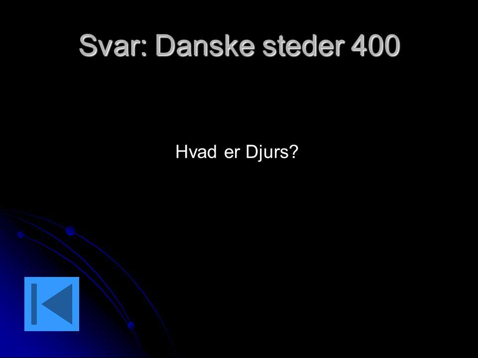 Svar: Danske steder 400 Hvad er Djurs
