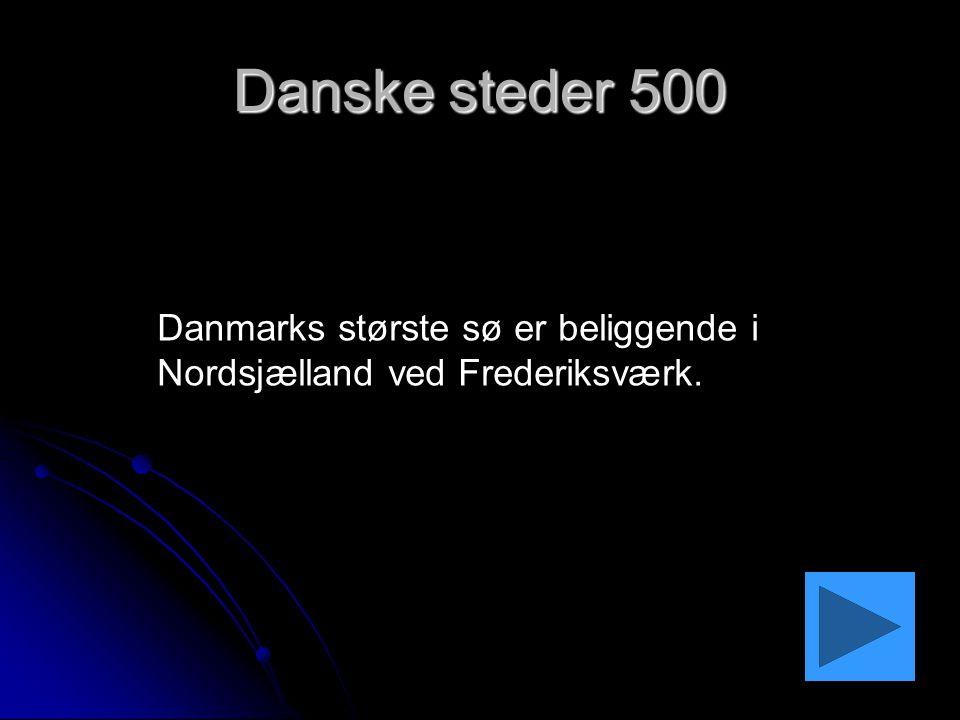 Danske steder 500 Danmarks største sø er beliggende i Nordsjælland ved Frederiksværk.