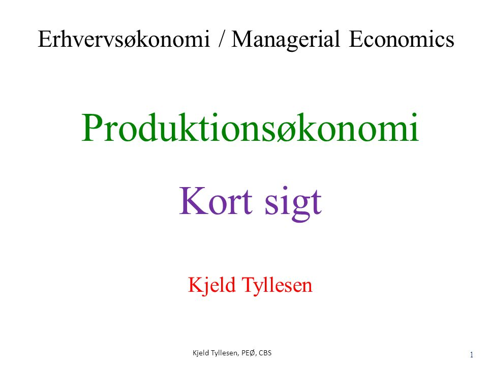 Produktionsøkonomi Kort sigt Erhvervsøkonomi / Managerial Economics