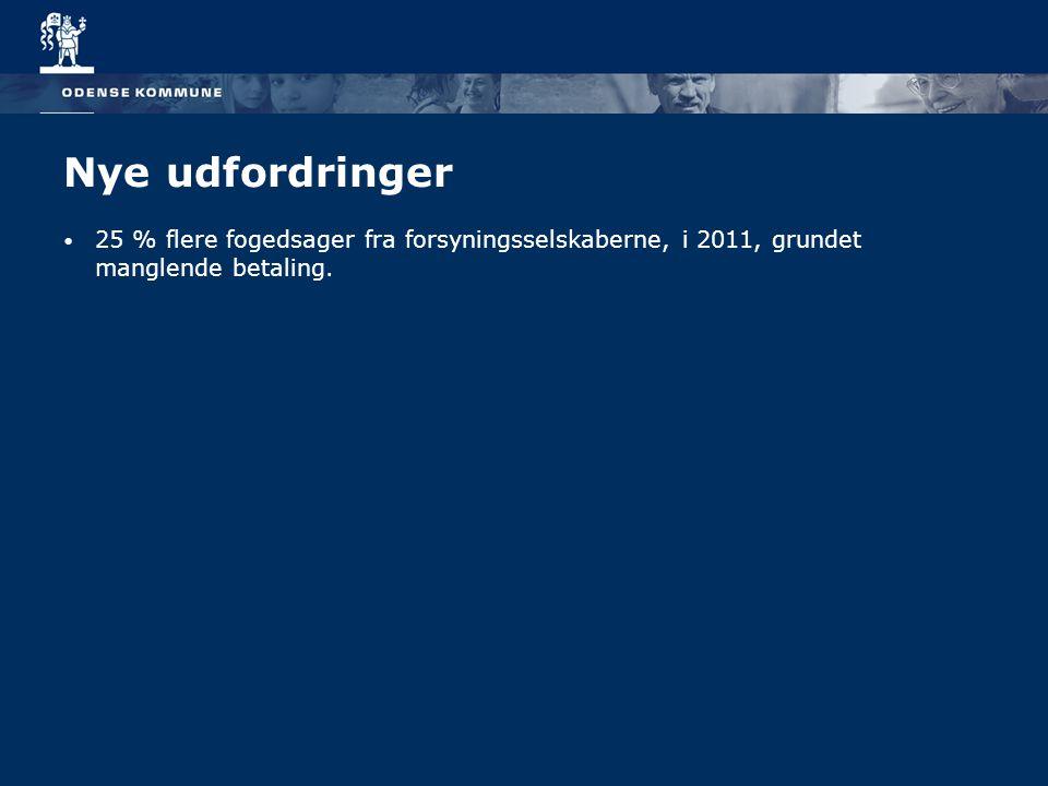 Nye udfordringer 25 % flere fogedsager fra forsyningsselskaberne, i 2011, grundet manglende betaling.