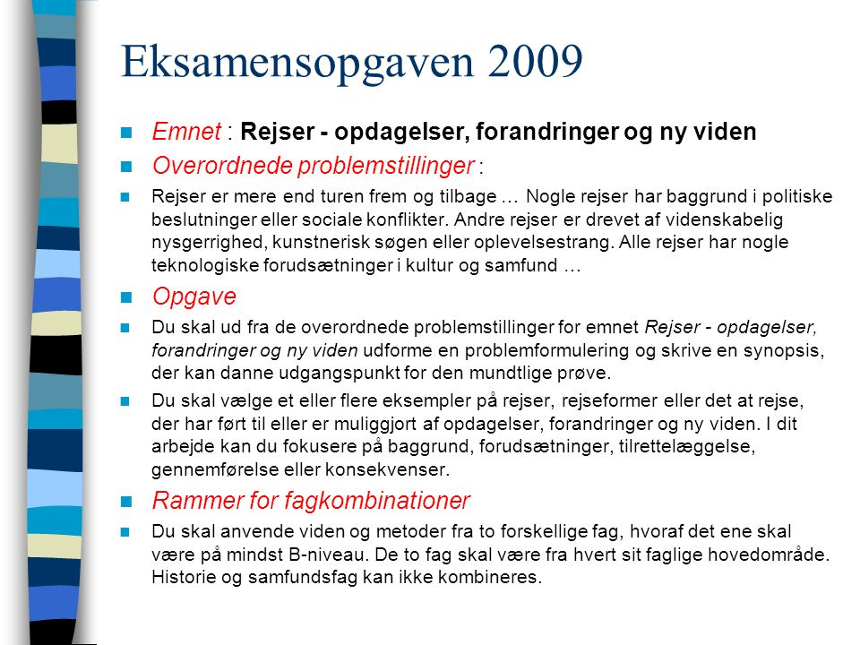 Eksamensopgaven 2009 Emnet : Rejser - opdagelser, forandringer og ny viden. Overordnede problemstillinger :