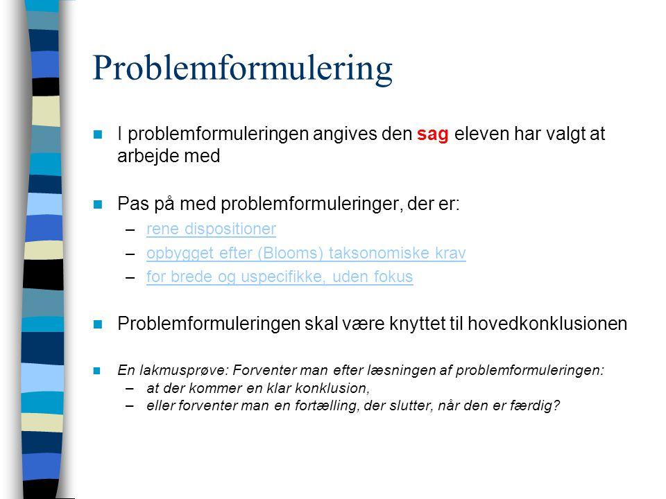 Problemformulering I problemformuleringen angives den sag eleven har valgt at arbejde med. Pas på med problemformuleringer, der er: