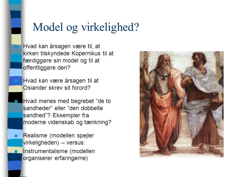 Model og virkelighed Hvad kan årsagen være til, at kirken tilskyndede Kopernikus til at færdiggøre sin model og til at offentliggøre den