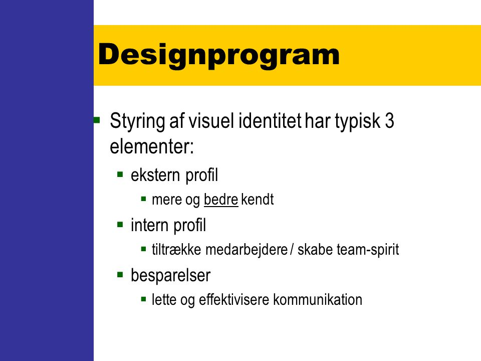Designprogram Styring af visuel identitet har typisk 3 elementer: