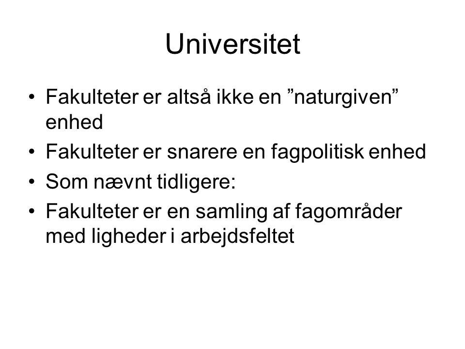 Universitet Fakulteter er altså ikke en naturgiven enhed