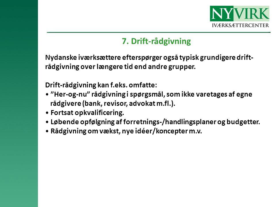7. Drift-rådgivning Nydanske iværksættere efterspørger også typisk grundigere drift-rådgivning over længere tid end andre grupper.