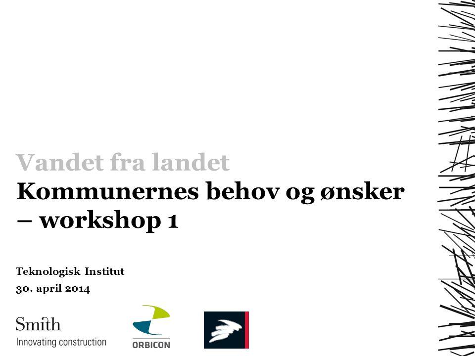 Vandet fra landet Kommunernes behov og ønsker – workshop 1