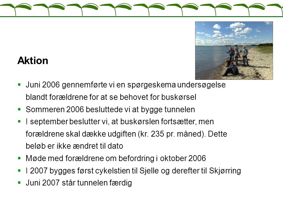 Aktion Juni 2006 gennemførte vi en spørgeskema undersøgelse blandt forældrene for at se behovet for buskørsel.