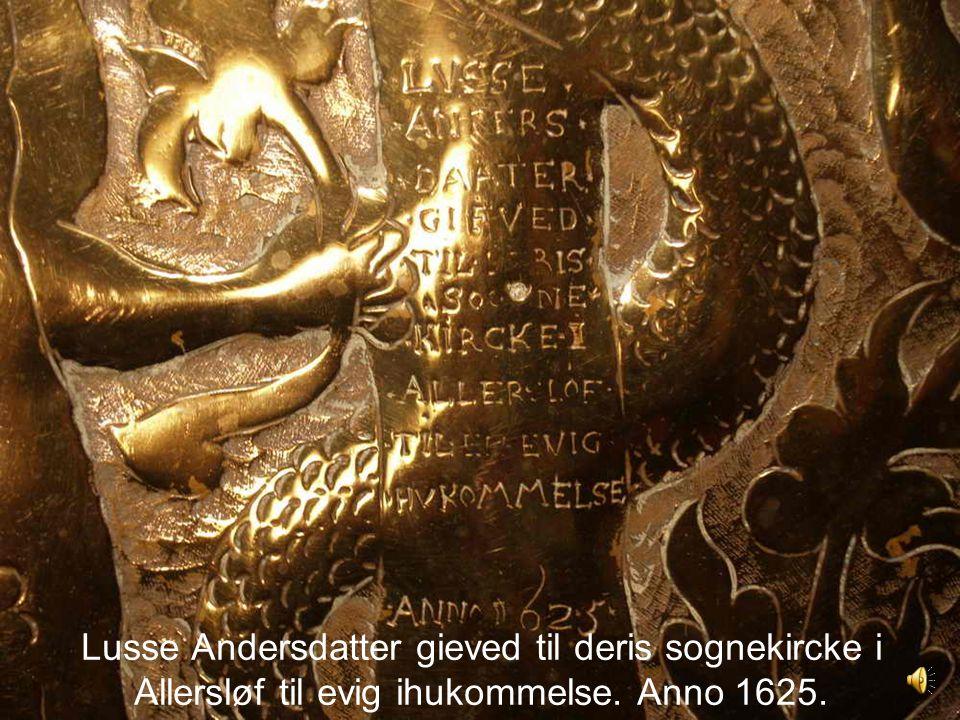 Lusse Andersdatter gieved til deris sognekircke i Allersløf til evig ihukommelse. Anno 1625.
