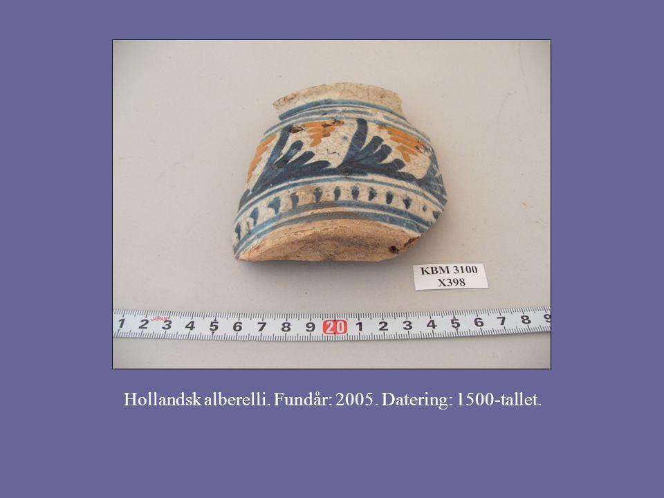 Hollandsk alberelli. Fundår: 2005. Datering: 1500-tallet.