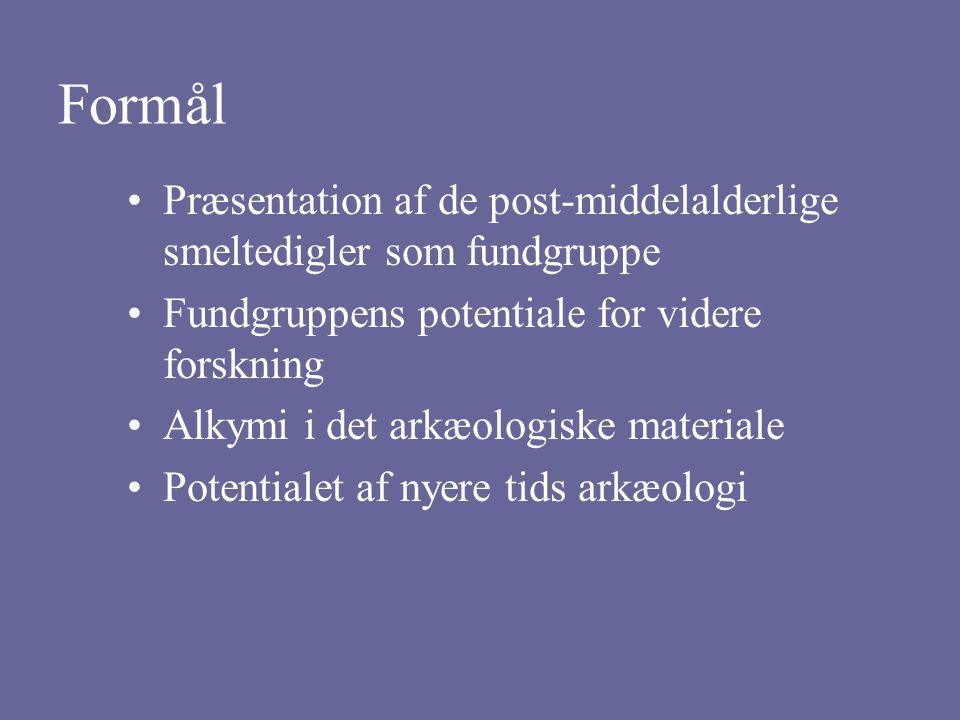 Formål Præsentation af de post-middelalderlige smeltedigler som fundgruppe. Fundgruppens potentiale for videre forskning.